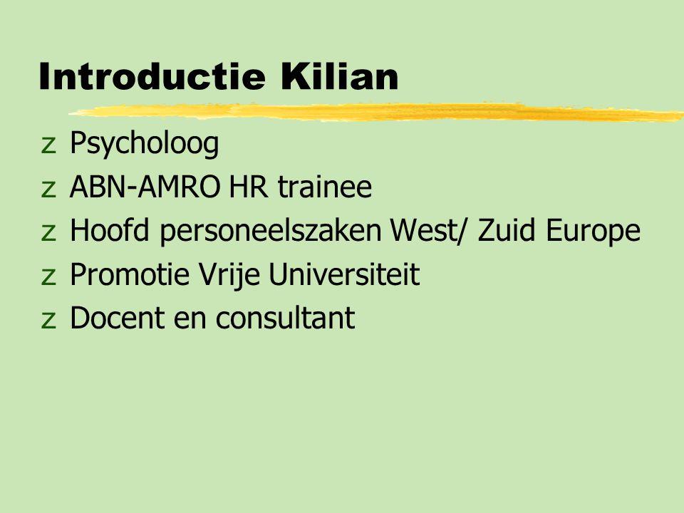 Introductie Kilian zPsycholoog zABN-AMRO HR trainee zHoofd personeelszaken West/ Zuid Europe zPromotie Vrije Universiteit zDocent en consultant