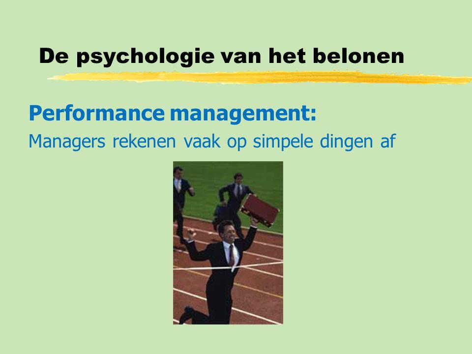 De psychologie van het belonen Performance management: Managers rekenen vaak op simpele dingen af