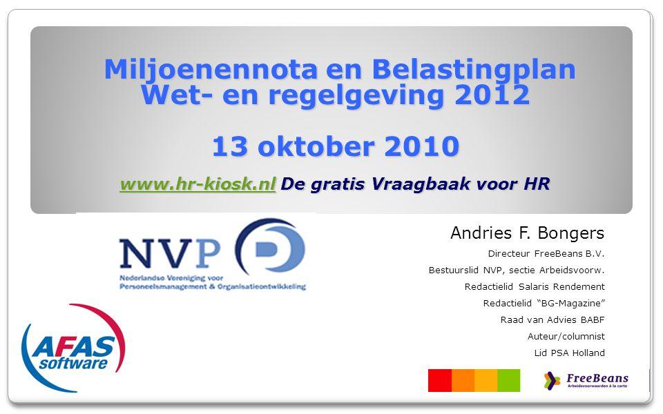 Miljoenennota en Belastingplan Wet- en regelgeving 2012 13 oktober 2010 www.hr-kiosk.nl De gratis Vraagbaak voor HR www.hr-kiosk.nl Andries F. Bongers