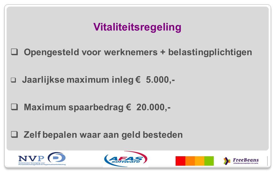 Vitaliteitsregeling  Opengesteld voor werknemers + belastingplichtigen  Jaarlijkse maximum inleg € 5.000,-  Maximum spaarbedrag € 20.000,-  Zelf b