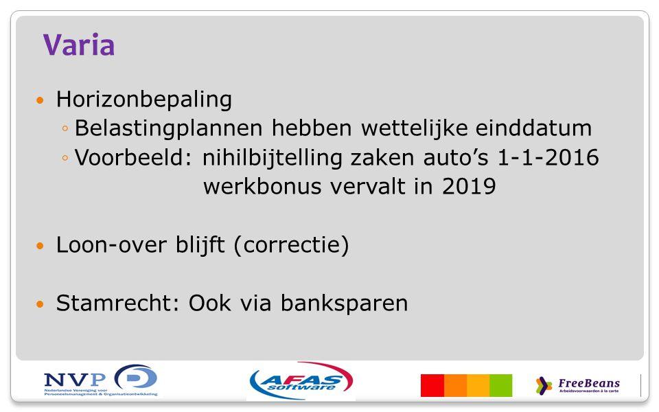 Varia Horizonbepaling ◦Belastingplannen hebben wettelijke einddatum ◦Voorbeeld: nihilbijtelling zaken auto's 1-1-2016 werkbonus vervalt in 2019 Loon-o