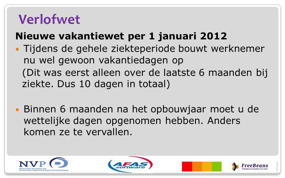 Verlofwet Nieuwe vakantiewet per 1 januari 2012 Tijdens de gehele ziekteperiode bouwt werknemer nu wel gewoon vakantiedagen op (Dit was eerst alleen o