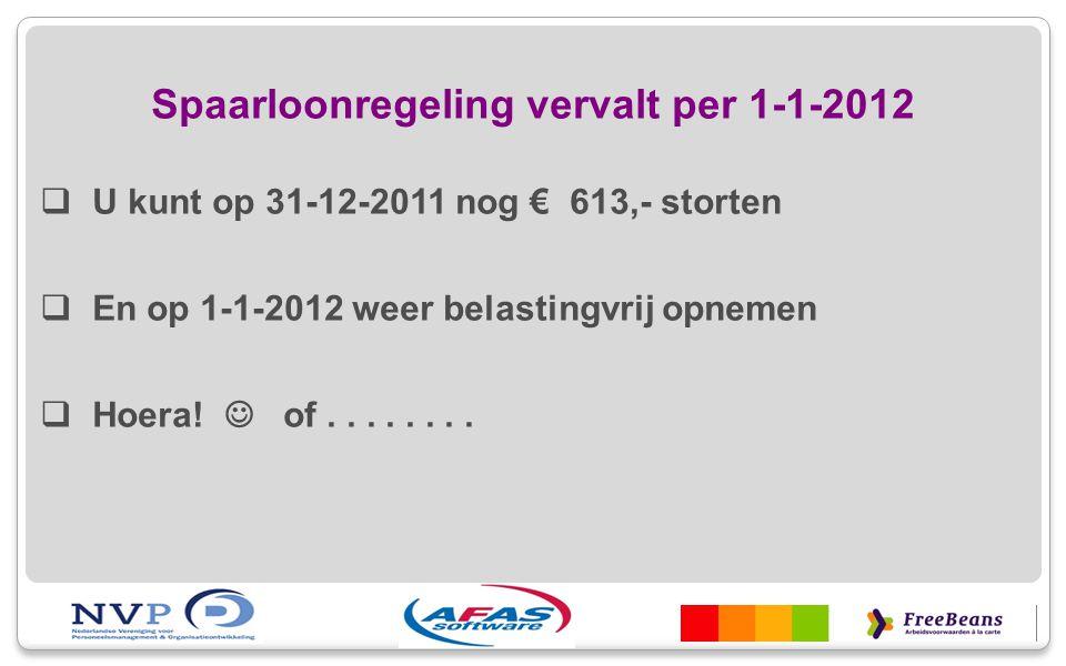 Spaarloonregeling vervalt per 1-1-2012  U kunt op 31-12-2011 nog € 613,- storten  En op 1-1-2012 weer belastingvrij opnemen  Hoera! of........