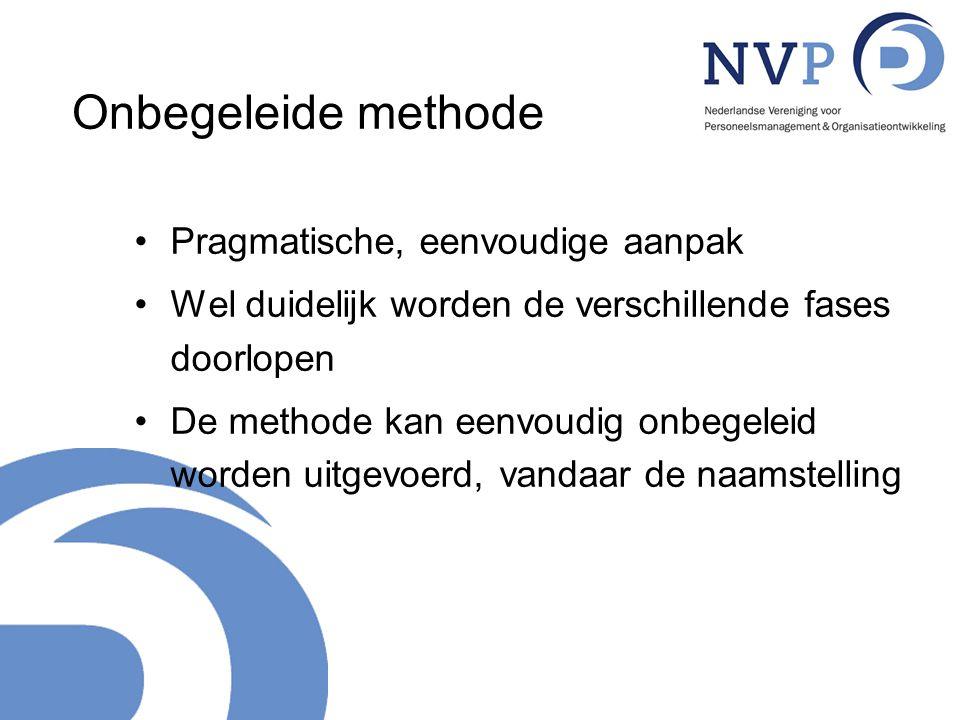 Onbegeleide methode Pragmatische, eenvoudige aanpak Wel duidelijk worden de verschillende fases doorlopen De methode kan eenvoudig onbegeleid worden u