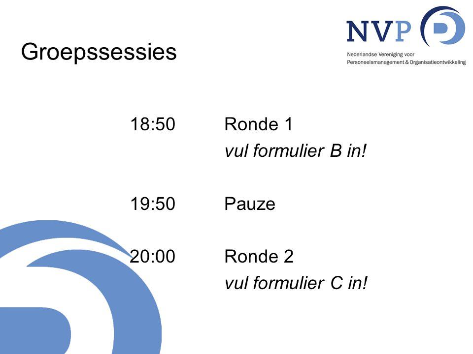 Groepssessies 18:50Ronde 1 vul formulier B in! 19:50Pauze 20:00 Ronde 2 vul formulier C in!