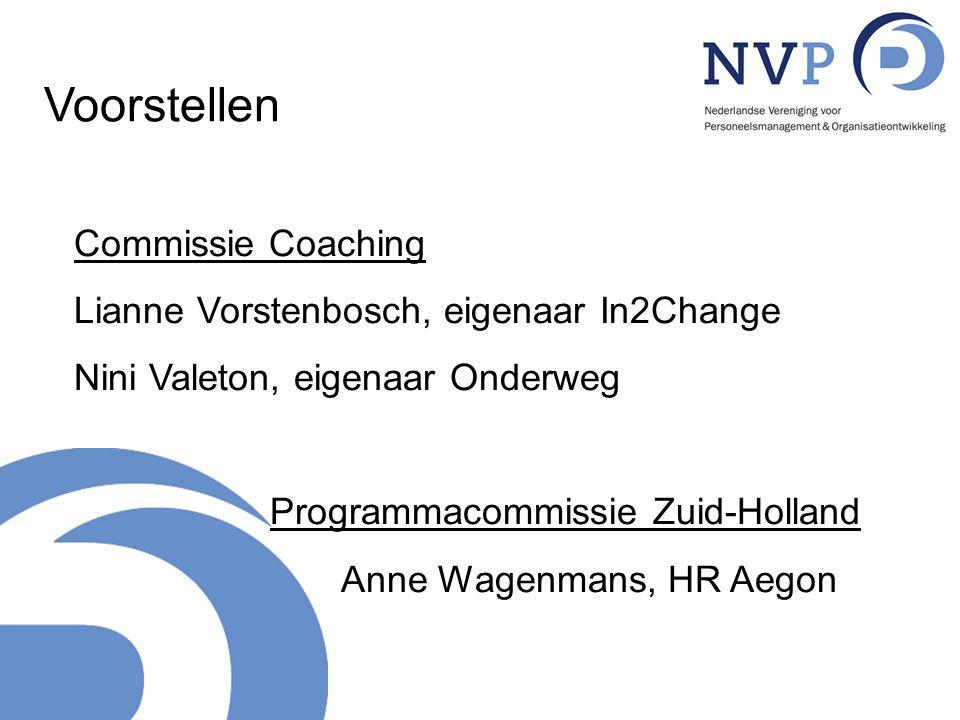 Commissie Coaching Lianne Vorstenbosch, eigenaar In2Change Nini Valeton, eigenaar Onderweg Programmacommissie Zuid-Holland Anne Wagenmans, HR Aegon Vo