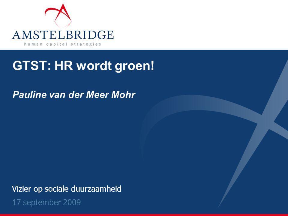 Vizier op sociale duurzaamheid 17 september 2009 GTST: HR wordt groen! Pauline van der Meer Mohr