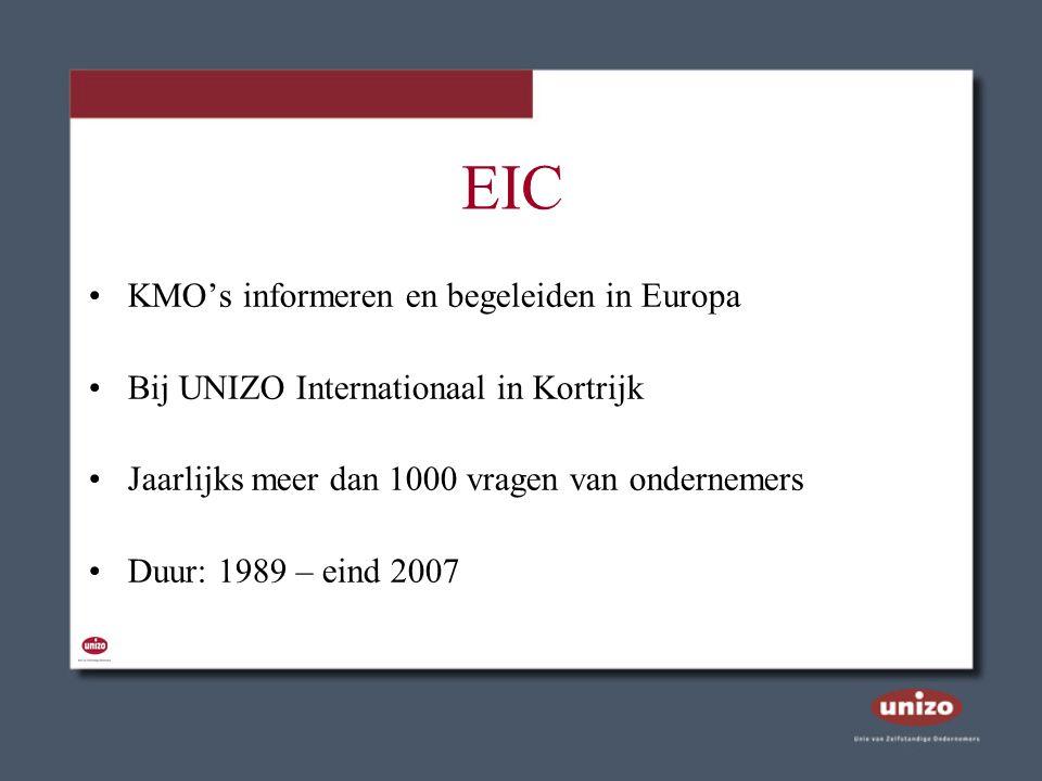 EIC KMO's informeren en begeleiden in Europa Bij UNIZO Internationaal in Kortrijk Jaarlijks meer dan 1000 vragen van ondernemers Duur: 1989 – eind 200