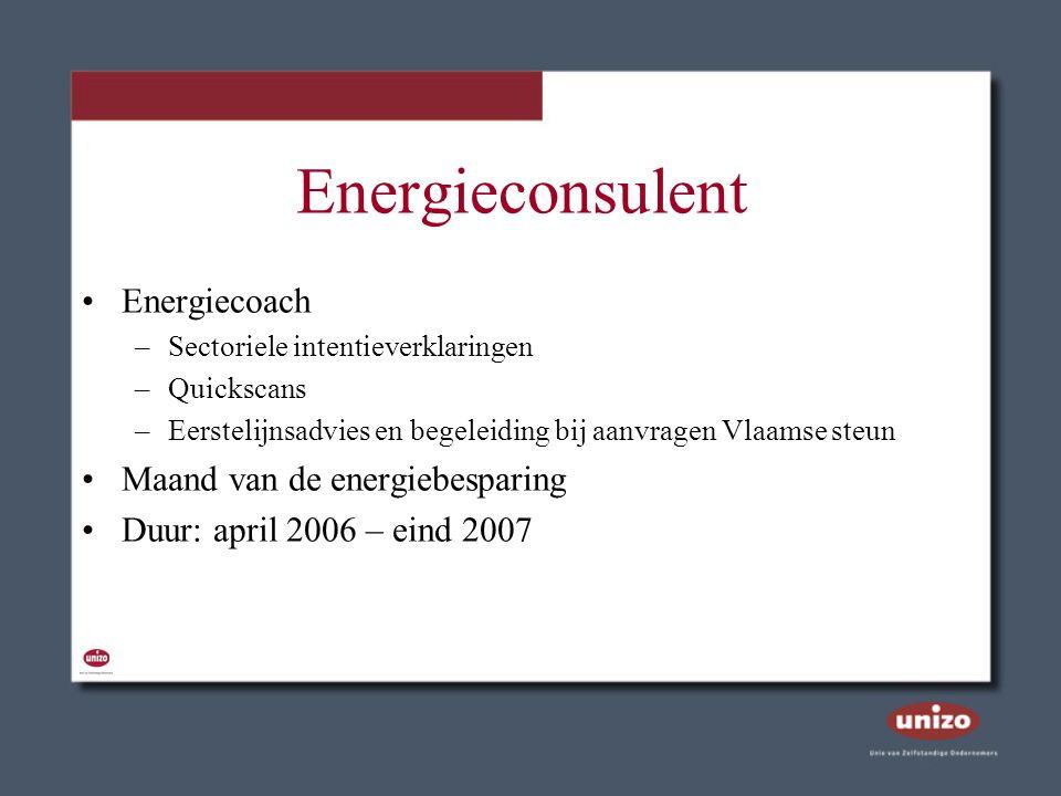 Energieconsulent Energiecoach –Sectoriele intentieverklaringen –Quickscans –Eerstelijnsadvies en begeleiding bij aanvragen Vlaamse steun Maand van de