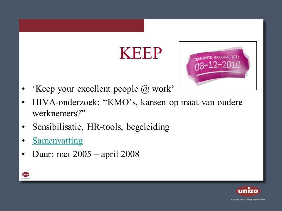 """KEEP 'Keep your excellent people @ work' HIVA-onderzoek: """"KMO's, kansen op maat van oudere werknemers?"""" Sensibilisatie, HR-tools, begeleiding Samenvat"""