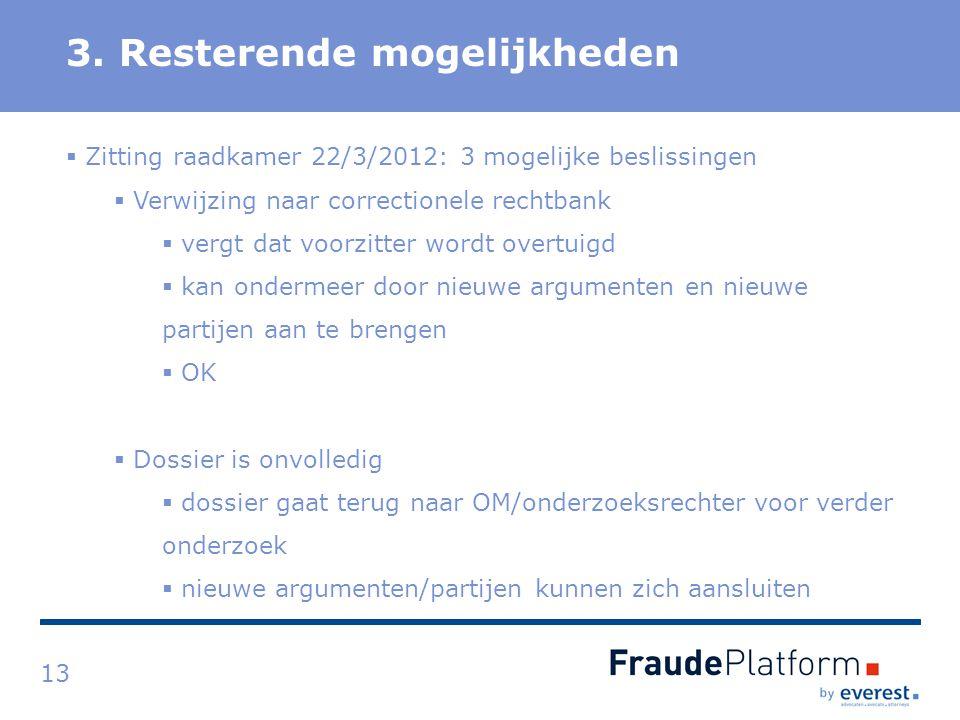 Titel 3. Resterende mogelijkheden 13  Zitting raadkamer 22/3/2012: 3 mogelijke beslissingen  Verwijzing naar correctionele rechtbank  vergt dat voo