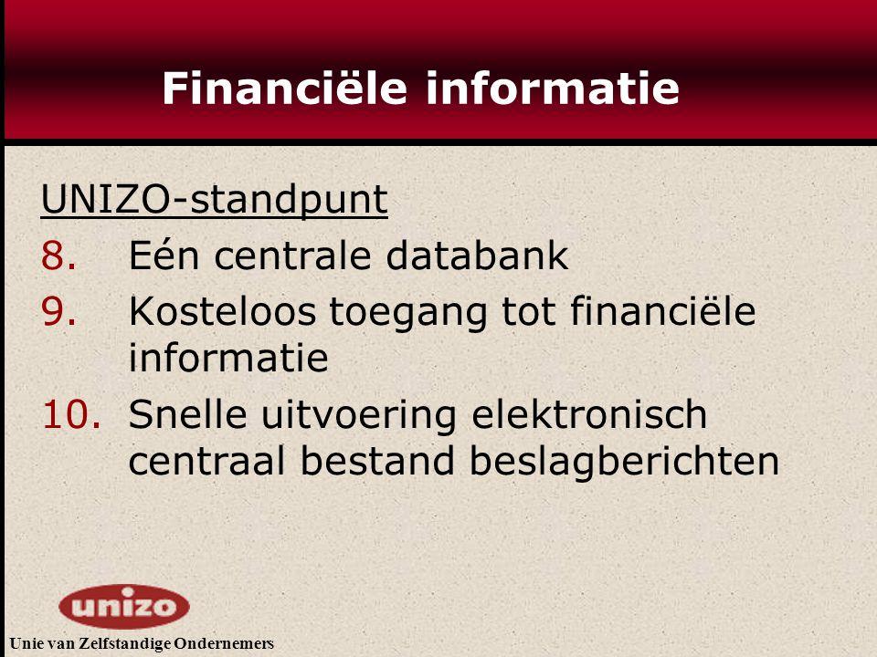 Unie van Zelfstandige Ondernemers Financiële informatie UNIZO-standpunt 8. Eén centrale databank 9. Kosteloos toegang tot financiële informatie 10. Sn