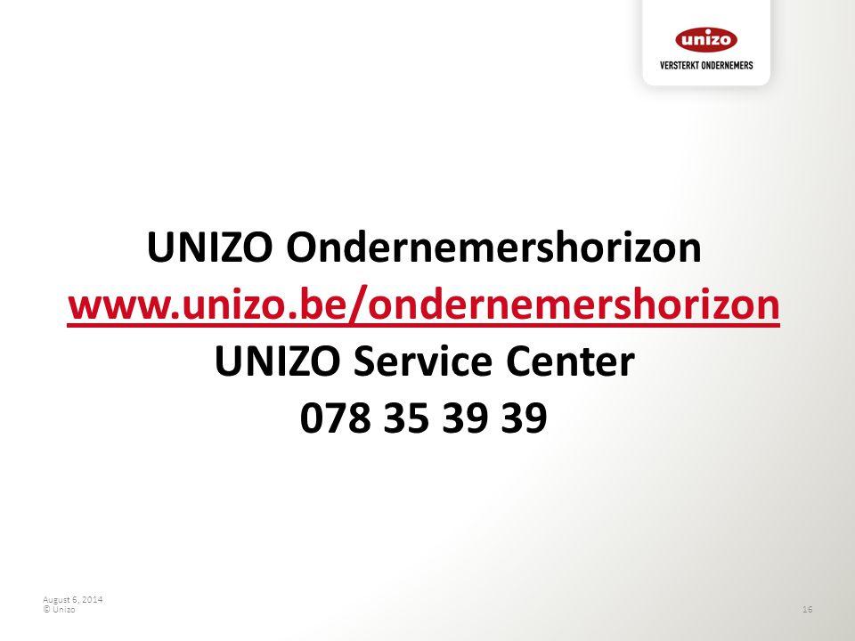 August 6, 2014 © Unizo16 UNIZO Ondernemershorizon www.unizo.be/ondernemershorizon UNIZO Service Center 078 35 39 39