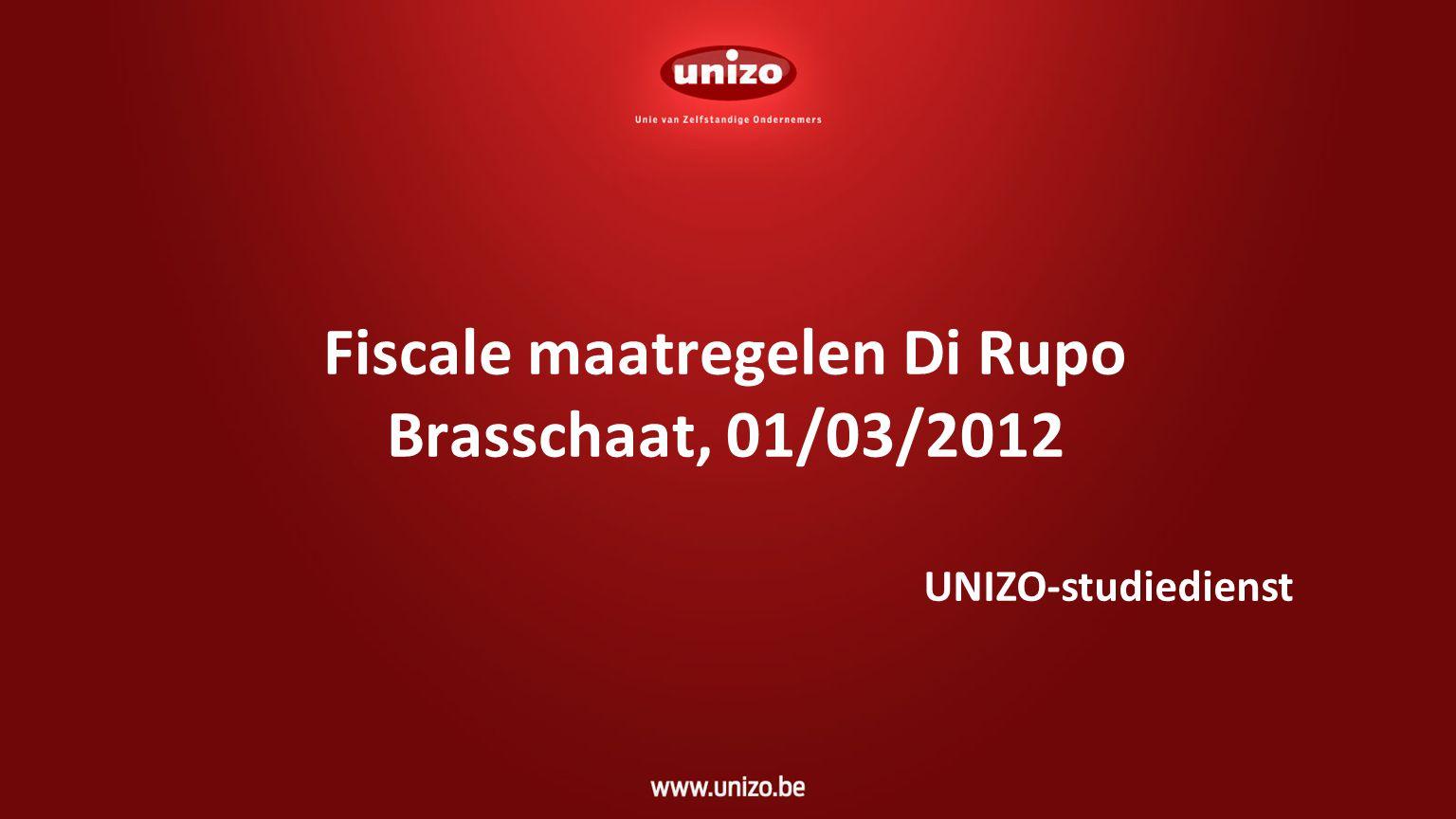 Fiscale maatregelen Di Rupo Brasschaat, 01/03/2012 UNIZO-studiedienst
