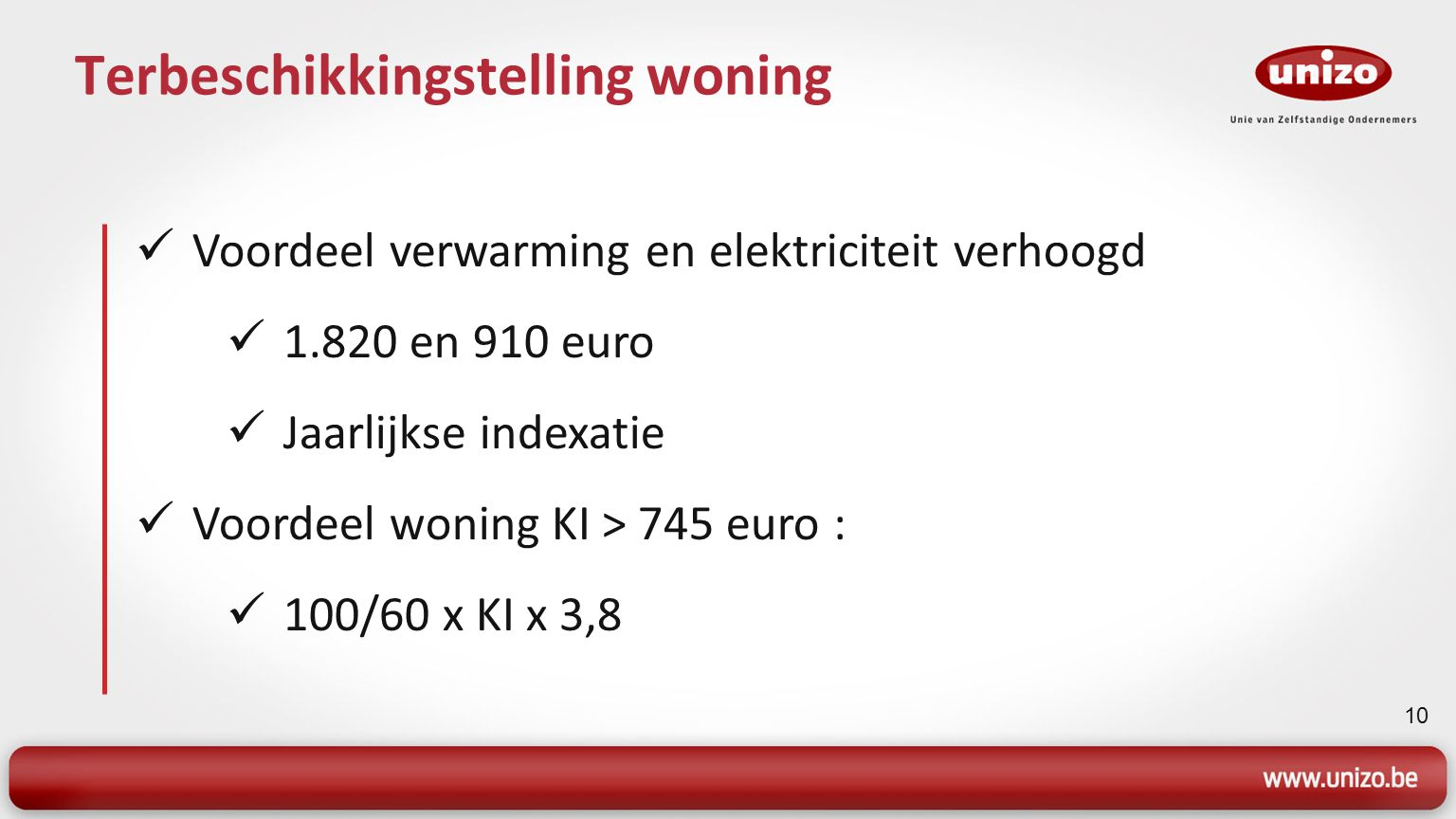 10 Terbeschikkingstelling woning Voordeel verwarming en elektriciteit verhoogd 1.820 en 910 euro Jaarlijkse indexatie Voordeel woning KI > 745 euro :