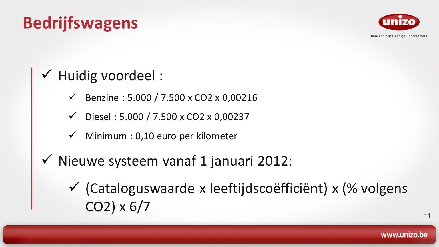 11 Bedrijfswagens Huidig voordeel : Benzine : 5.000 / 7.500 x CO2 x 0,00216 Diesel : 5.000 / 7.500 x CO2 x 0,00237 Minimum : 0,10 euro per kilometer N