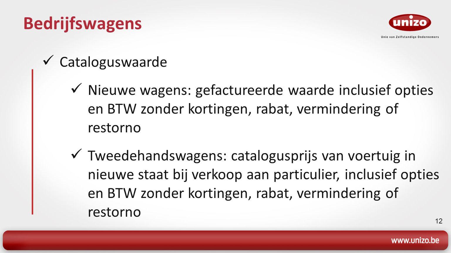 12 Bedrijfswagens Cataloguswaarde Nieuwe wagens: gefactureerde waarde inclusief opties en BTW zonder kortingen, rabat, vermindering of restorno Tweede