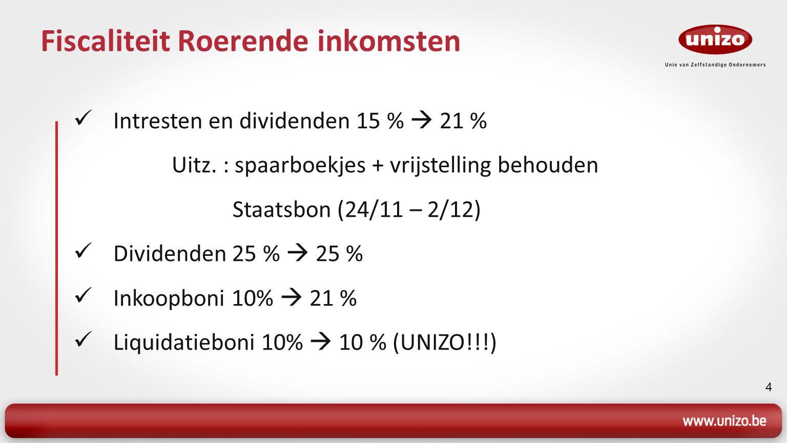 4 Fiscaliteit Roerende inkomsten Intresten en dividenden 15 %  21 % Uitz. : spaarboekjes + vrijstelling behouden Staatsbon (24/11 – 2/12) Dividenden