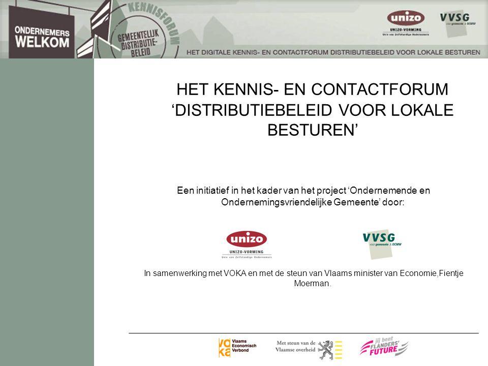 HET KENNIS- EN CONTACTFORUM 'DISTRIBUTIEBELEID VOOR LOKALE BESTUREN' Een initiatief in het kader van het project 'Ondernemende en Ondernemingsvriendelijke Gemeente' door: In samenwerking met VOKA en met de steun van Vlaams minister van Economie,Fientje Moerman.