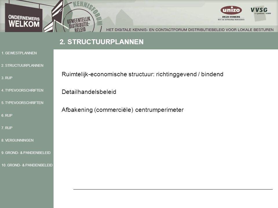 Ruimtelijk-economische structuur: richtinggevend / bindend Detailhandelsbeleid Afbakening (commerciële) centrumperimeter 1. GEWESTPLANNEN 2. STRUCTUUR