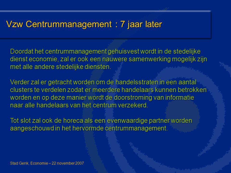 Vzw Centrummanagement : 7 jaar later Doordat het centrummanagement gehuisvest wordt in de stedelijke dienst economie, zal er ook een nauwere samenwerking mogelijk zijn met alle andere stedelijke diensten.
