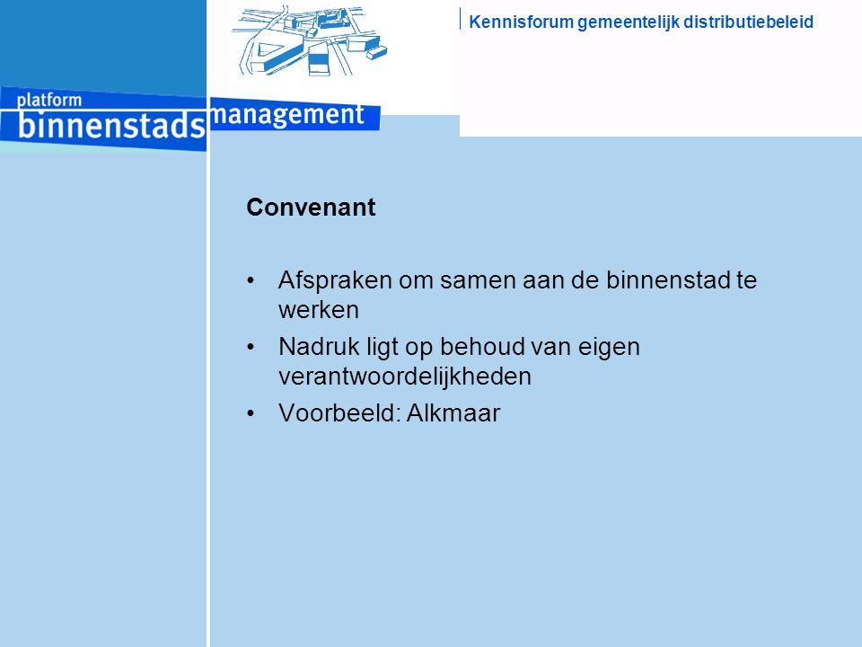 Kennisforum gemeentelijk distributiebeleid Convenant Afspraken om samen aan de binnenstad te werken Nadruk ligt op behoud van eigen verantwoordelijkheden Voorbeeld: Alkmaar