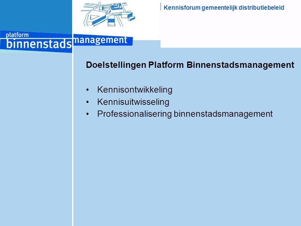 Kennisforum gemeentelijk distributiebeleid Doelstellingen Platform Binnenstadsmanagement Kennisontwikkeling Kennisuitwisseling Professionalisering binnenstadsmanagement