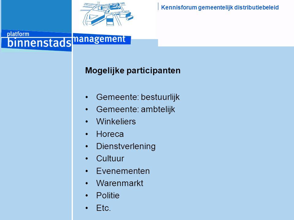 Kennisforum gemeentelijk distributiebeleid Mogelijke participanten Gemeente: bestuurlijk Gemeente: ambtelijk Winkeliers Horeca Dienstverlening Cultuur