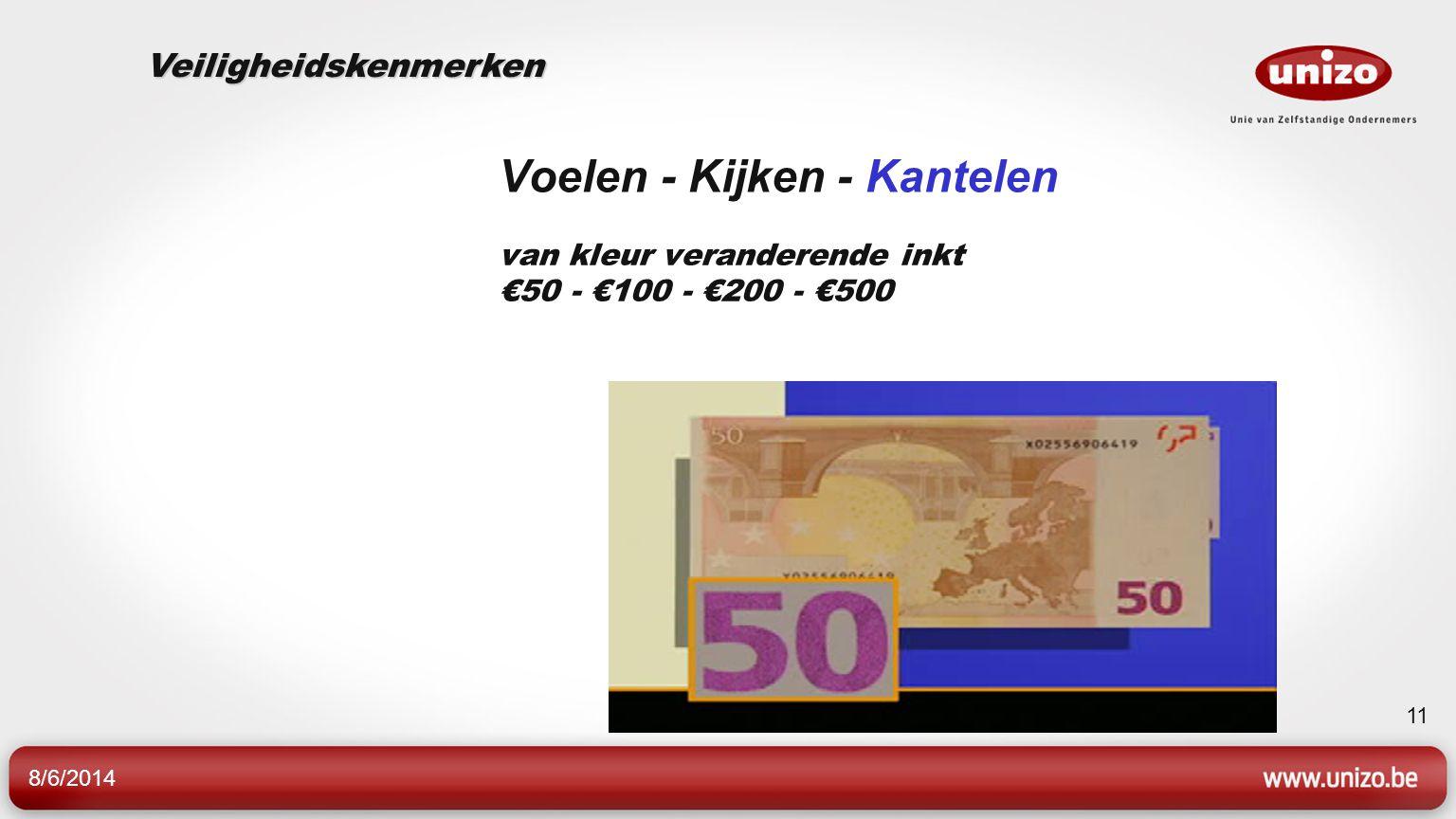 8/6/2014 11 Voelen - Kijken - Kantelen van kleur veranderende inkt €50 - €100 - €200 - €500 Veiligheidskenmerken