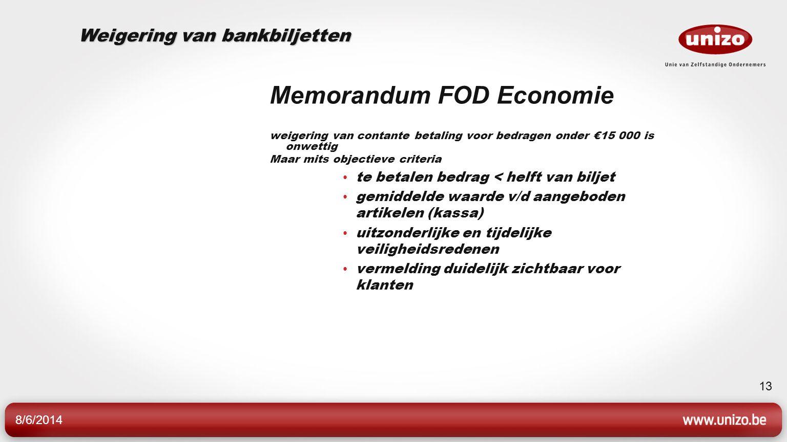 8/6/2014 13 Memorandum FOD Economie weigering van contante betaling voor bedragen onder €15 000 is onwettig Maar mits objectieve criteria te betalen b