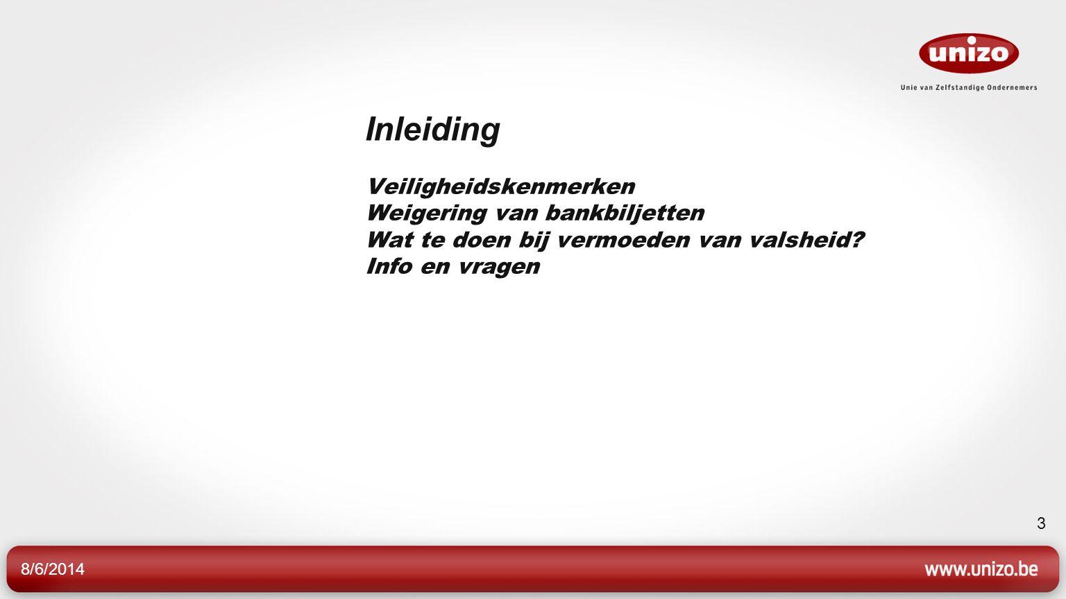 8/6/2014 3 Inleiding Veiligheidskenmerken Weigering van bankbiljetten Wat te doen bij vermoeden van valsheid? Info en vragen
