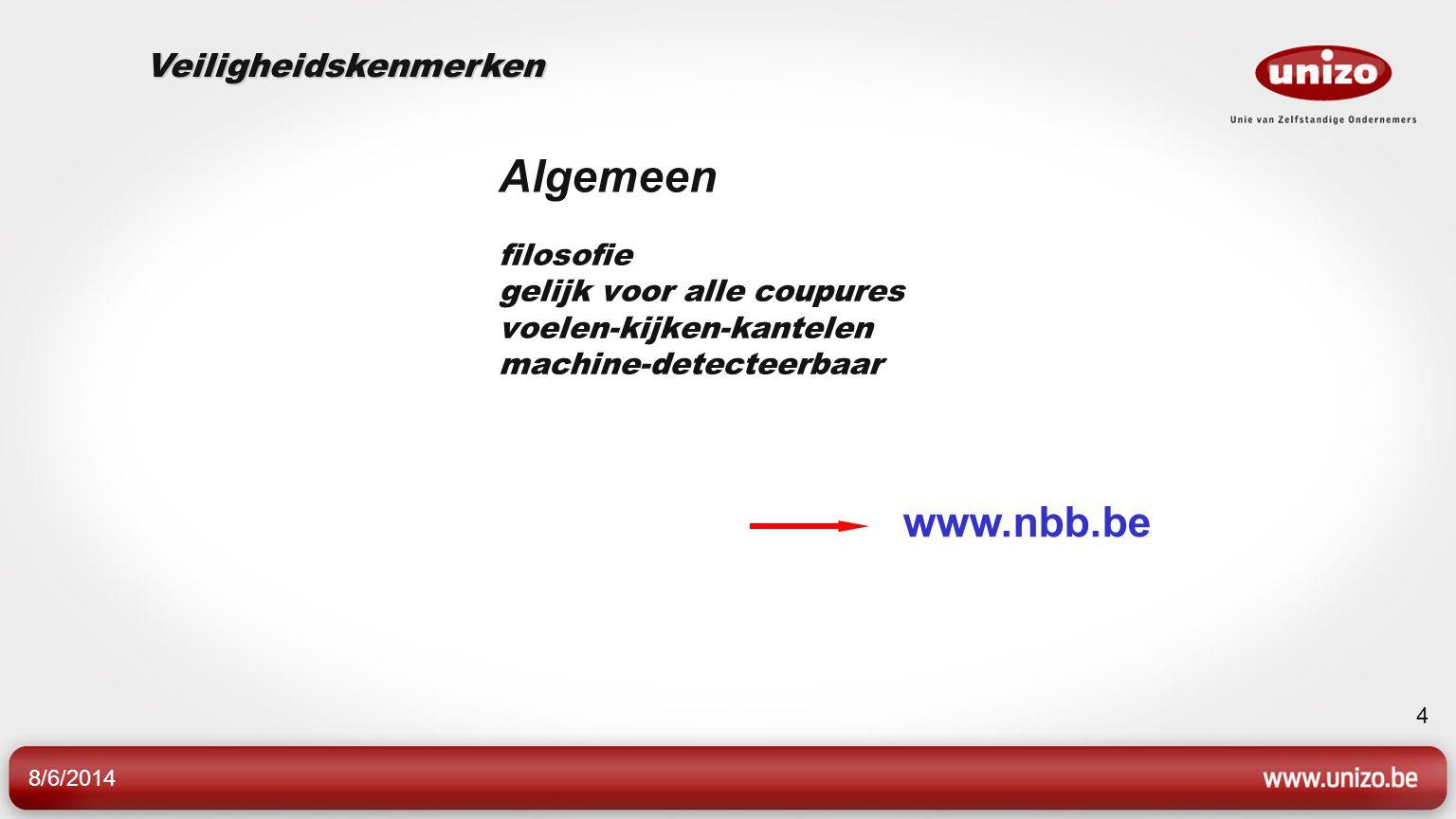 8/6/2014 4 Algemeen filosofie gelijk voor alle coupures voelen-kijken-kantelen machine-detecteerbaar Veiligheidskenmerken www.nbb.be
