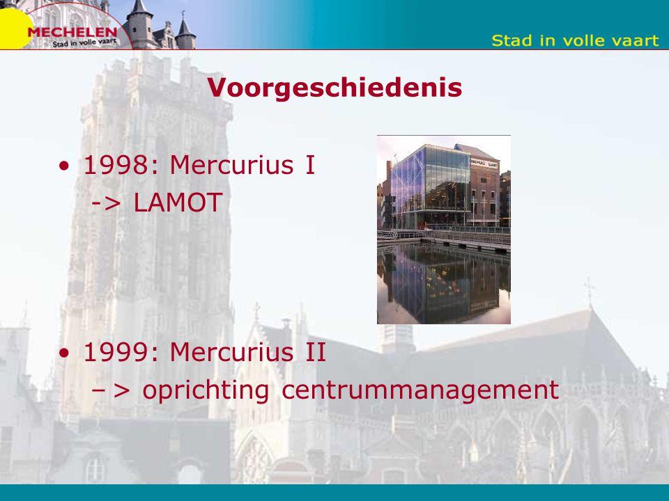 Voorgeschiedenis 1998: Mercurius I -> LAMOT 1999: Mercurius II –> oprichting centrummanagement