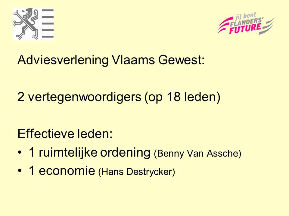 Adviesverlening Vlaams Gewest: 2 vertegenwoordigers (op 18 leden) Effectieve leden: 1 ruimtelijke ordening (Benny Van Assche) 1 economie (Hans Destryc