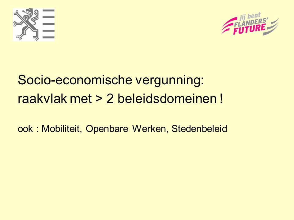 Socio-economische vergunning: raakvlak met > 2 beleidsdomeinen ! ook : Mobiliteit, Openbare Werken, Stedenbeleid