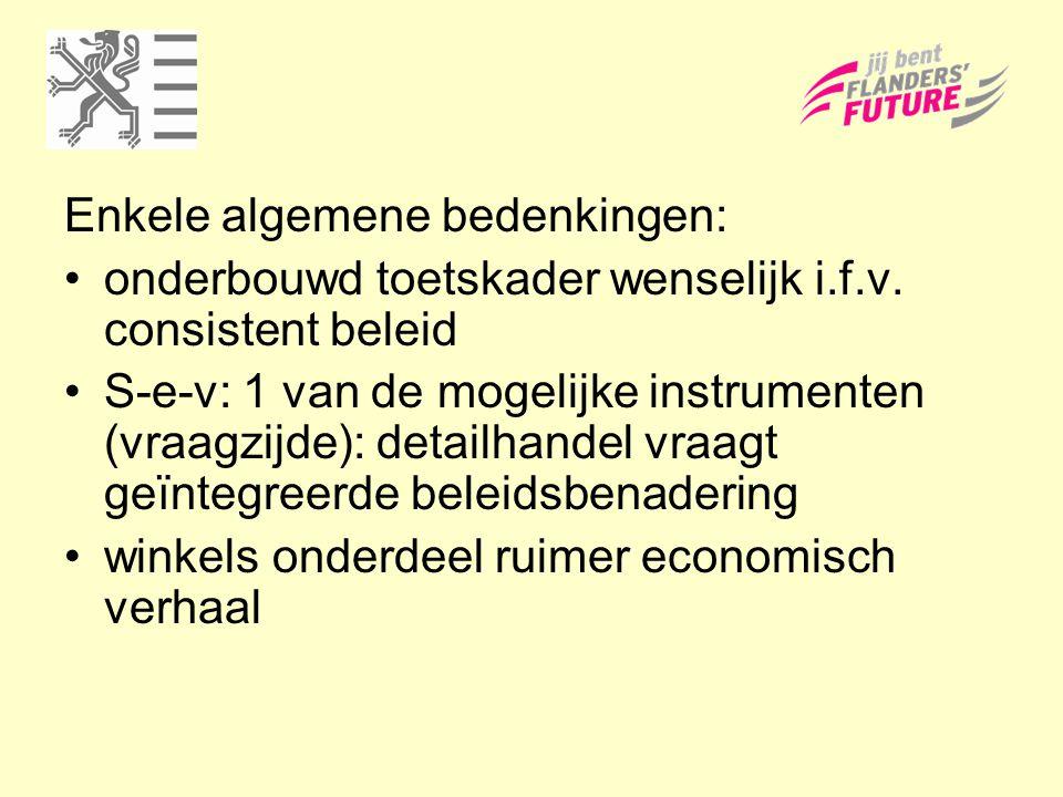 Enkele algemene bedenkingen: onderbouwd toetskader wenselijk i.f.v. consistent beleid S-e-v: 1 van de mogelijke instrumenten (vraagzijde): detailhande