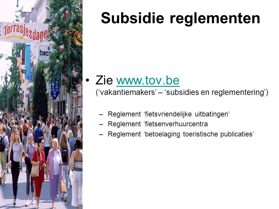 Subsidie reglementen Zie www.tov.be ('vakantiemakers' – 'subsidies en reglementering')www.tov.be –Reglement 'fietsvriendelijke uitbatingen' –Reglement 'fietsenverhuurcentra –Reglement 'betoelaging toeristische publicaties'