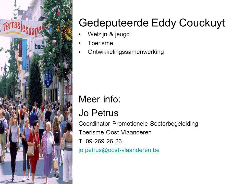 Gedeputeerde Eddy Couckuyt Welzijn & jeugd Toerisme Ontwikkelingssamenwerking Meer info: Jo Petrus Coördinator Promotionele Sectorbegeleiding Toerisme Oost-Vlaanderen T.