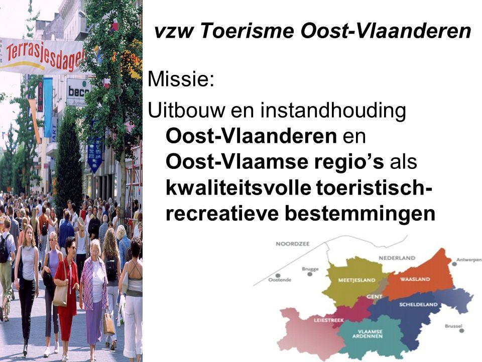 vzw Toerisme Oost-Vlaanderen Missie: Uitbouw en instandhouding Oost-Vlaanderen en Oost-Vlaamse regio's als kwaliteitsvolle toeristisch- recreatieve bestemmingen
