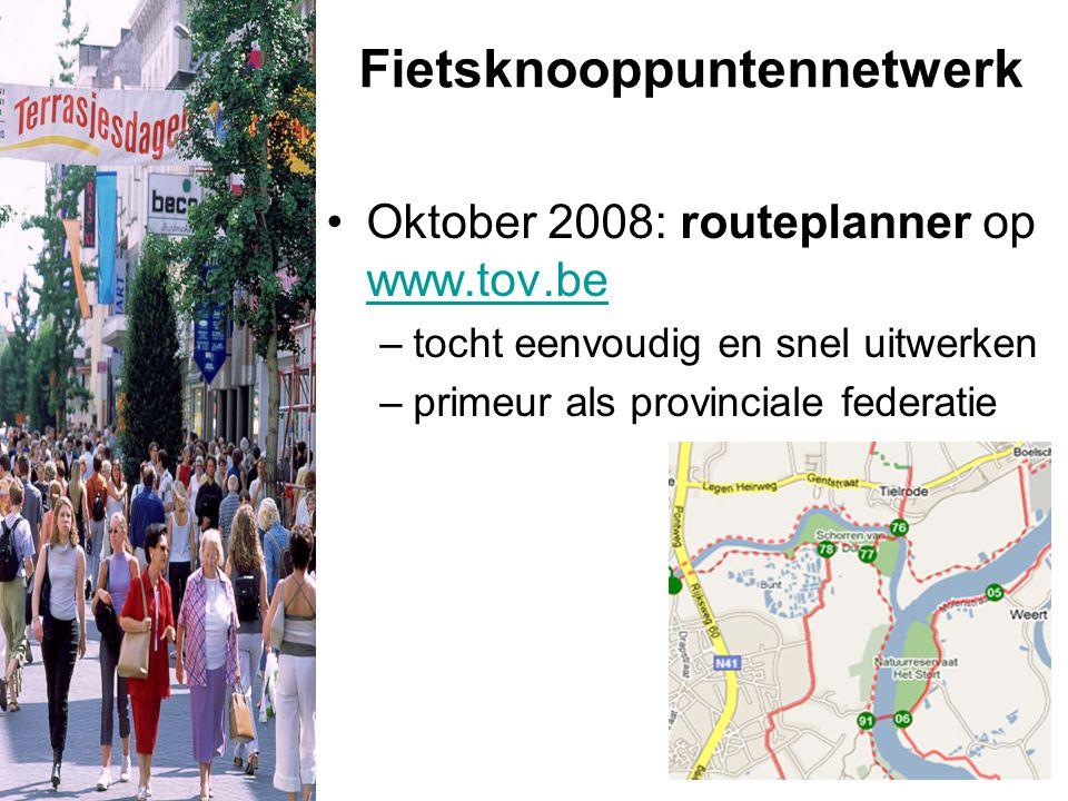 Fietsknooppuntennetwerk Oktober 2008: routeplanner op www.tov.be www.tov.be –tocht eenvoudig en snel uitwerken –primeur als provinciale federatie