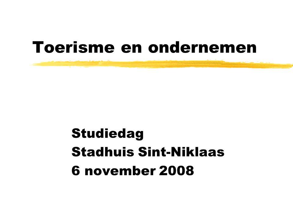 Toerisme en ondernemen Studiedag Stadhuis Sint-Niklaas 6 november 2008
