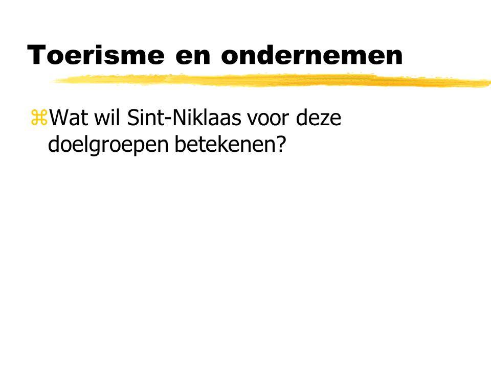 Toerisme en ondernemen zWat wil Sint-Niklaas voor deze doelgroepen betekenen?