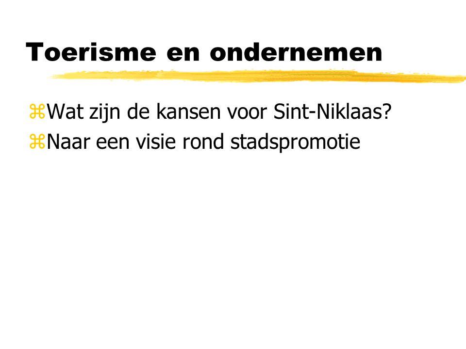 Toerisme en ondernemen zWat zijn de kansen voor Sint-Niklaas? zNaar een visie rond stadspromotie