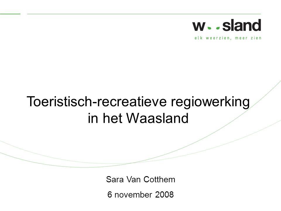 Toeristisch-recreatieve regiowerking in het Waasland Sara Van Cotthem 6 november 2008
