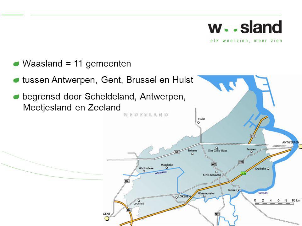 Waasland = 11 gemeenten tussen Antwerpen, Gent, Brussel en Hulst begrensd door Scheldeland, Antwerpen, Meetjesland en Zeeland