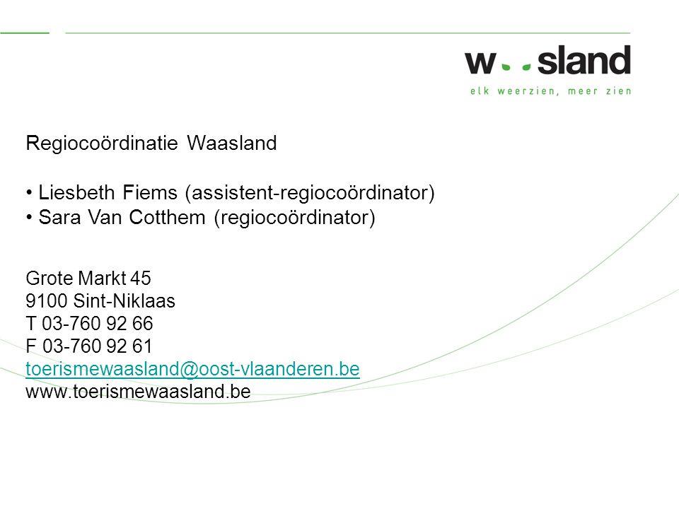 Regiocoördinatie Waasland Liesbeth Fiems (assistent-regiocoördinator) Sara Van Cotthem (regiocoördinator) Grote Markt 45 9100 Sint-Niklaas T 03-760 92 66 F 03-760 92 61 toerismewaasland@oost-vlaanderen.be www.toerismewaasland.be