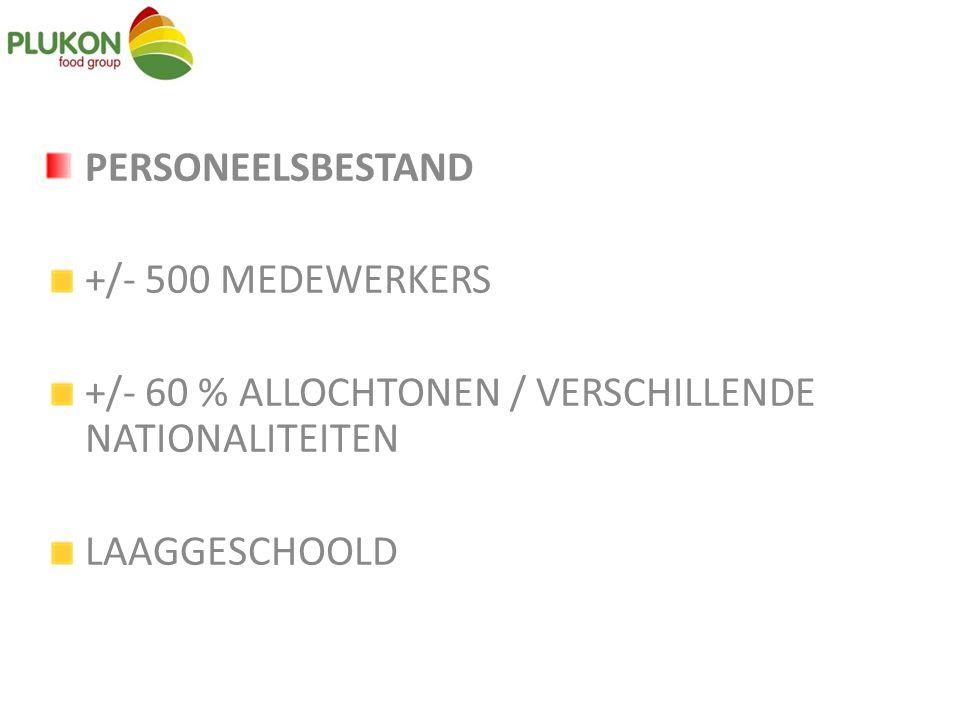 PERSONEELSBESTAND +/- 500 MEDEWERKERS +/- 60 % ALLOCHTONEN / VERSCHILLENDE NATIONALITEITEN LAAGGESCHOOLD
