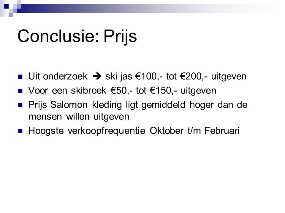 Conclusie: Prijs Uit onderzoek  ski jas €100,- tot €200,- uitgeven Voor een skibroek €50,- tot €150,- uitgeven Prijs Salomon kleding ligt gemiddeld hoger dan de mensen willen uitgeven Hoogste verkoopfrequentie Oktober t/m Februari