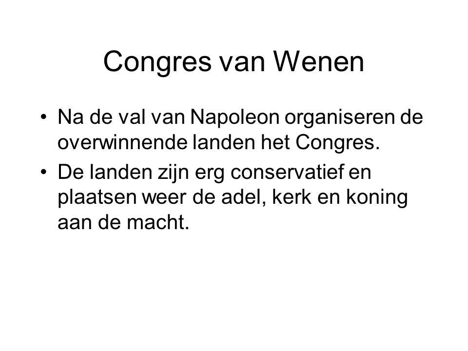 Congres van Wenen Na de val van Napoleon organiseren de overwinnende landen het Congres. De landen zijn erg conservatief en plaatsen weer de adel, ker