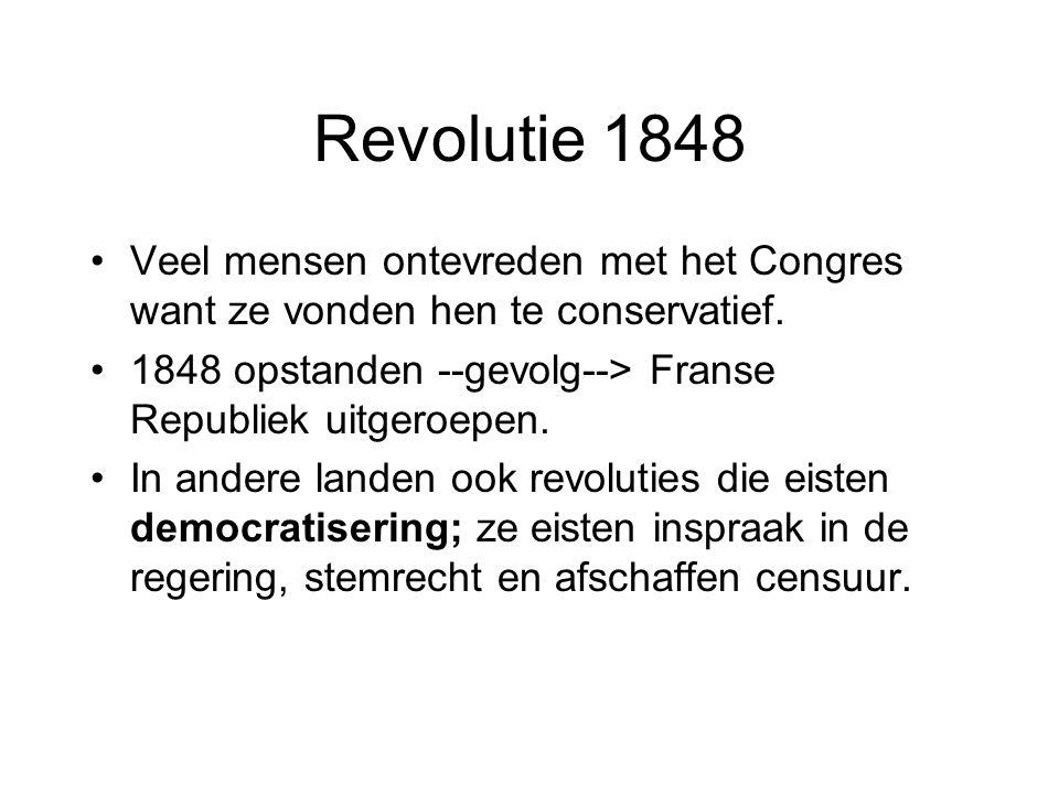 Revolutie 1848 Veel mensen ontevreden met het Congres want ze vonden hen te conservatief. 1848 opstanden --gevolg--> Franse Republiek uitgeroepen. In